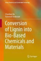 Conversion of Lignin into Bio-Based Chemicals and Materials 2017 1st ed. 2017