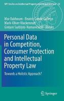 Personal Data in Competition, Consumer Protection and Intellectual Property   Law: Towards a Holistic Approach? 1st ed. 2018