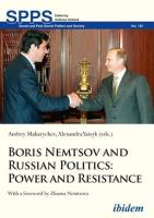 Boris Nemtsov and Russian Politics: Power and Resistance