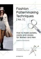 Fashion Patternmaking Techniques: How to Make Jackets, Coats and Cloaks for   Women and Men: How to Make Jackets, Coats and Cloaks for Women and Men, Volume 3