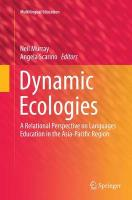 Dynamic Ecologies: A Relational Perspective on Languages Education in the Asia-Pacific Region Softcover reprint of the original 1st ed. 2014