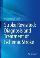 Stroke Revisited: Diagnosis and Treatment of Ischemic Stroke: Diagnosis and Treatment of Ischemic Stroke 2017 1st ed. 2017