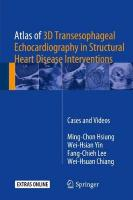 Atlas of 3D Transesophageal Echocardiography in Structural Heart Disease   Interventions: Cases and Videos 1st ed. 2018