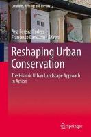 Reshaping Urban Conservation: The Historic Urban Landscape Approach in Action 1st ed. 2019