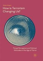 How Is Terrorism Changing Us?: Threat Perception and Political Attitudes in the Age of Terror Softcover reprint of the original 1st ed. 2018