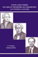 Lives And Times Of Great Pioneers In Chemistry (Lavoisier To Sanger): From Lavoisier to Sanger